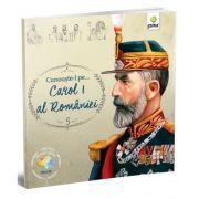 Cunoaste-l pe... Carol I al Romaniei. Colectia Romani celebri