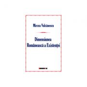 Dimensiunea romaneasca a existentei - Mircea Vulcanescu