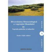 Diversitatea fitosociologica a vegetatiei Romaniei (vol. III). Vegetatia padurilor si tufisurilor - Toader Chifu