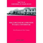 Doua decenii de comunism in Iasul universitar - Sorin Bocancea, Doru Tompea