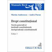 Drept constitutional. Teoria generala si institutii constitutionale. Jurisprudenta constitutionala. Editia 3