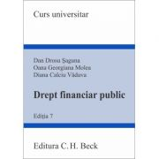 Drept financiar public. Ed. 7 - Diana Calciu Vaduva, Oana Georgiana Molea, Dan Drosu Saguna