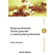 Drept profesional. Teoria generala a contractului profesional - Maria Dumitru