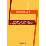 Dreptul sindical - O realitate juridica actuala - Ioan Morariu
