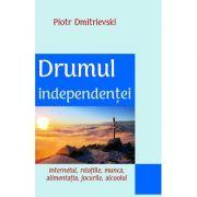 Drumul independentei. Internetul, relatiile, munca, alimentatia, jocurile, alcoolul - Piotr Dmitrievski