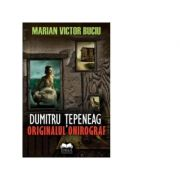 Dumitru Tepeneag. Originalul onirograf - Marian Victor Buciu