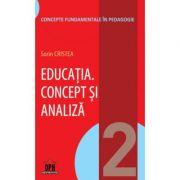 Educatia. Concept si analiza. Volumul 2 - Sorin Cristea