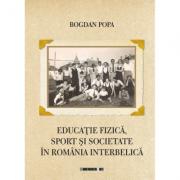 Educatie fizica, sport si societate in Romania interbelica - Bogdan Popa