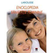 Enciclopedia sanatatii feminine - Larousse