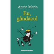 Eu, gandacul - Anton Marin
