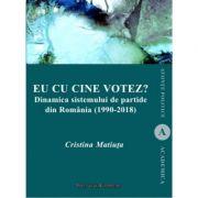 Eu cu cine votez? Dinamica sistemului de partide din Romania (1990-2018) - Cristina Matiuta