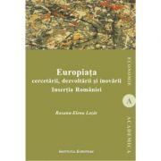 Europiata cercetarii, dezvoltarii si inovarii. Insertia Romaniei - Roxana-Elena Lazar