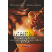 Fata nevazuta a formei si culorii - Ed. 2‐a, revazuta si adaugita - Mihail Mihalcu, Mihaela Leonida