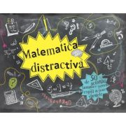 Matematica distractiva. 50 de activitati fantastice pentru copiii de toate varstele - Tracie Young, Katie Hewett