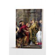 Imparatul Teodosian – patronul universalismului roman si al ecumenicitatii Bisericii - Dragos Boicu