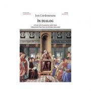 In dialog - studii de filosofie crestina, teologie politica si istoria religiei - Ion Cordoneanu