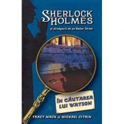In cautarea lui Watson. Seria Sherlock Holmes si strengarii de pe Bakerstreet - Tracy Mack, Michael Citrin