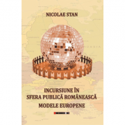 Incursiune in sfera publica romaneasca. Modele europene - Nicolae Stan