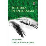 Initiere in splendoare - Otilia Sirbu, Cristian Tiberiu Popescu