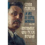 Insemnarile unui pictor refugiat. La Iasi, in timpul razboiului, 1916–1917 - Costin Petrescu