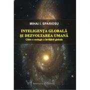 Inteligenta globala si dezvoltarea umana. Catre o ecologie a invatarii globale - Mihai I. Spariosu