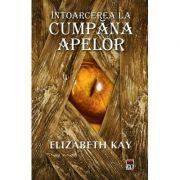 Intoarcerea la Cumpana Apelor - Elizabeth Kay