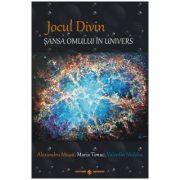 Jocul Divin. Sansa omului in univers - Alexandru Musat, Maria Timuc, Valentin Nedelea