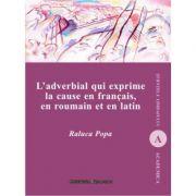 L`adverbial qui exprime la cause en francais, en roumain et en latin - Raluca Popa