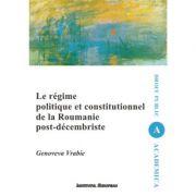Le regime politique et constitutionnel de la Roumanie post-decembriste - Genoveva Vrabie
