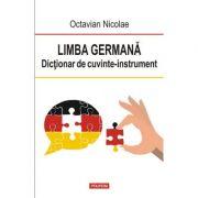 Limba germana. Dictionar de cuvinte-instrument - Octavian Nicolae
