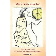 Mana scrie sunetul - electiuni afective de poezie italiana contemporana - Eliza Macadan