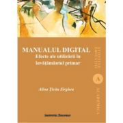 Manualul digital. Efecte ale utilizarii in invatamantul primar - Alina Sirghea Ticau