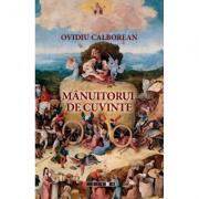 Manuitorul de cuvinte - Ovidiu Calborean