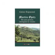 Martin Opitz - Un poet german indragostit de romani - Calinic Argeseanu
