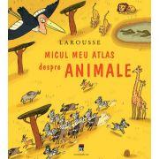 Micul meu atlas despre animale - Larousse