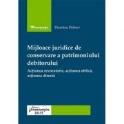 Mijloace juridice de conservare a patrimoniului debitorului. Actiunea revocatorie, actiunea oblica, actiunea directa - Dumitru Dobrev