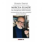 Mircea Eliade - La marginea labirintului - corespondente intre opera stiintifica si proza fantastica - Dorin David