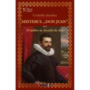 """Misterul """"Don Juan"""" sau o iubire in secolul de aur - Corneliu Senchea"""