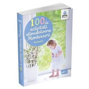 Montessori pentru parinti. 100 de activitati stimulatoare Montessori - Eve Herrmann