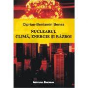 Nuclearul. Clima, energie, razboi - Ciprian-Beniamin Benea