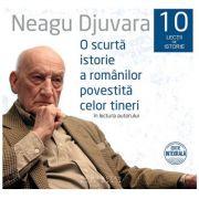 O scurta istorie a romanilor povestita celor tineri. 10 lectii de istorie, audiobook - Neagu Djuvara