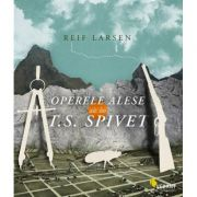 Operele alese ale lui T. S. Spivet - Reif Larsen