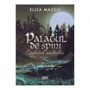 Palatul de spini. Cantecul umbrelor. Vol. 1 - Eliza Mazilu