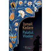 Palatul Viselor - Ismail Kadare