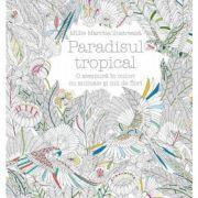 Paradisul tropical. O aventura in culori cu animale si mii de flori - Millie Marotta