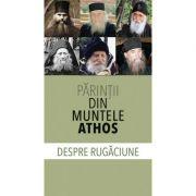 Parintii din Muntele Athos despre rugaciune. Despre rugaciune