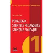 Pedagogia. Stiintele Pedagogice. Stiintele Educatiei, volumul I - Sorin Cristea