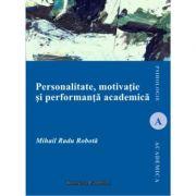 Personalitate motivatie si performanta academica - Radu Mihail ROBOTA