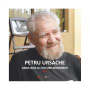 Petru Ursache - Omul bun al culturii romanesti - Magda Ursache