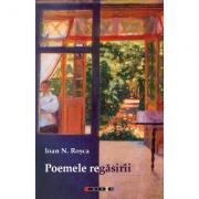 Poemele regasirii - Ioan N. Rosca